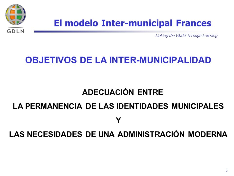 Linking the World Through Learning 2 El modelo Inter-municipal Frances OBJETIVOS DE LA INTER-MUNICIPALIDAD ADECUACIÓN ENTRE LA PERMANENCIA DE LAS IDEN