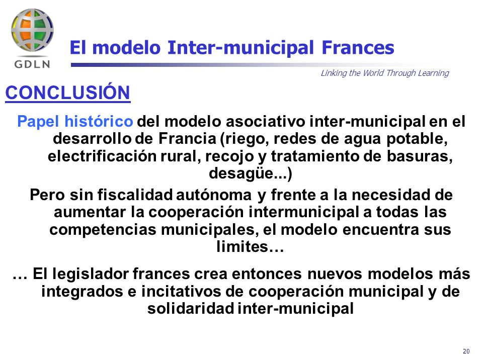 Linking the World Through Learning 20 El modelo Inter-municipal Frances CONCLUSIÓN Papel histórico del modelo asociativo inter-municipal en el desarro