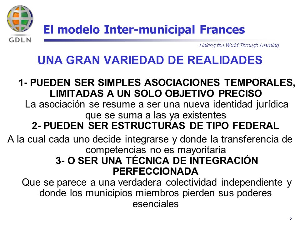 Linking the World Through Learning 6 El modelo Inter-municipal Frances UNA GRAN VARIEDAD DE REALIDADES 1- PUEDEN SER SIMPLES ASOCIACIONES TEMPORALES,