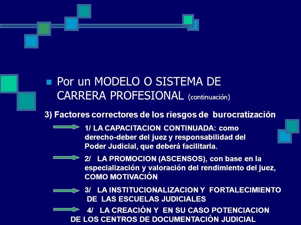 Por un MODELO O SISTEMA DE CARRERA PROFESIONAL (continuación) 3) Factores correctores de los riesgos de burocratización 1/ LA CAPACITACION CONTINUADA: