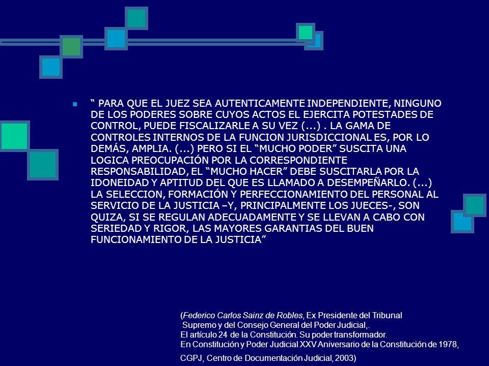 PARA QUE EL JUEZ SEA AUTENTICAMENTE INDEPENDIENTE, NINGUNO DE LOS PODERES SOBRE CUYOS ACTOS EL EJERCITA POTESTADES DE CONTROL, PUEDE FISCALIZARLE A SU