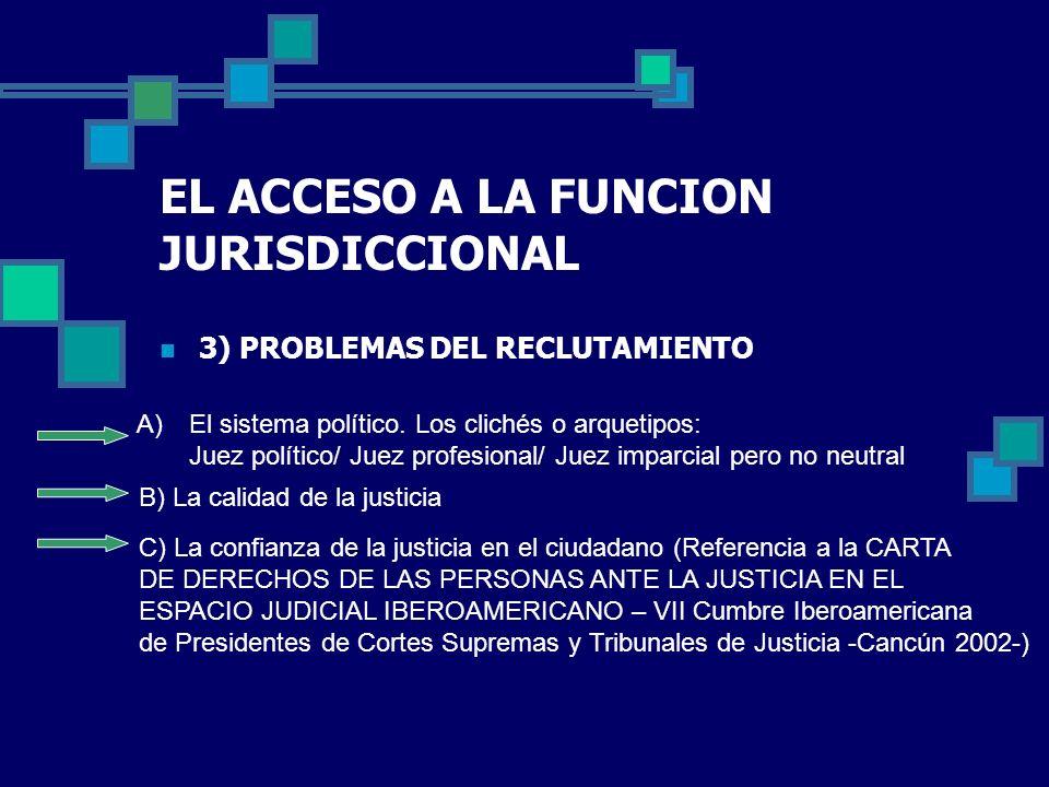 EL ACCESO A LA FUNCION JURISDICCIONAL 3) PROBLEMAS DEL RECLUTAMIENTO A)El sistema político. Los clichés o arquetipos: Juez político/ Juez profesional/