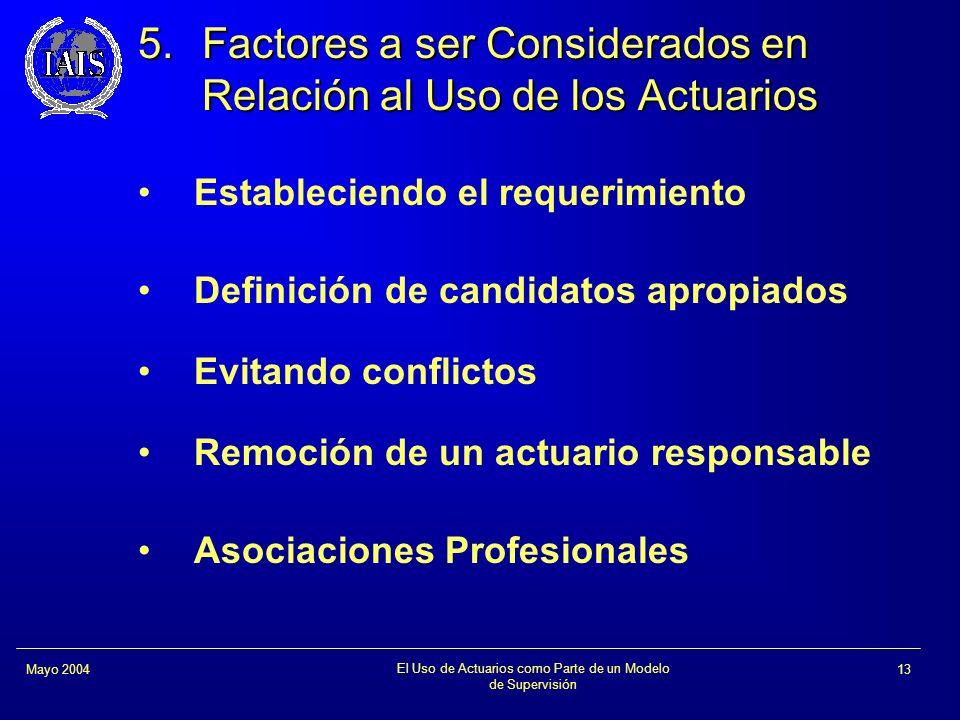 El Uso de Actuarios como Parte de un Modelo de Supervisión 13Mayo 2004 5.Factores a ser Considerados en Relación al Uso de los Actuarios Estableciendo