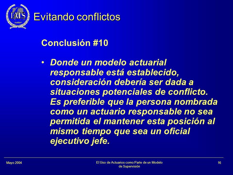 El Uso de Actuarios como Parte de un Modelo de Supervisión 16Mayo 2004 Evitando conflictos Conclusión #10 Donde un modelo actuarial responsable está e