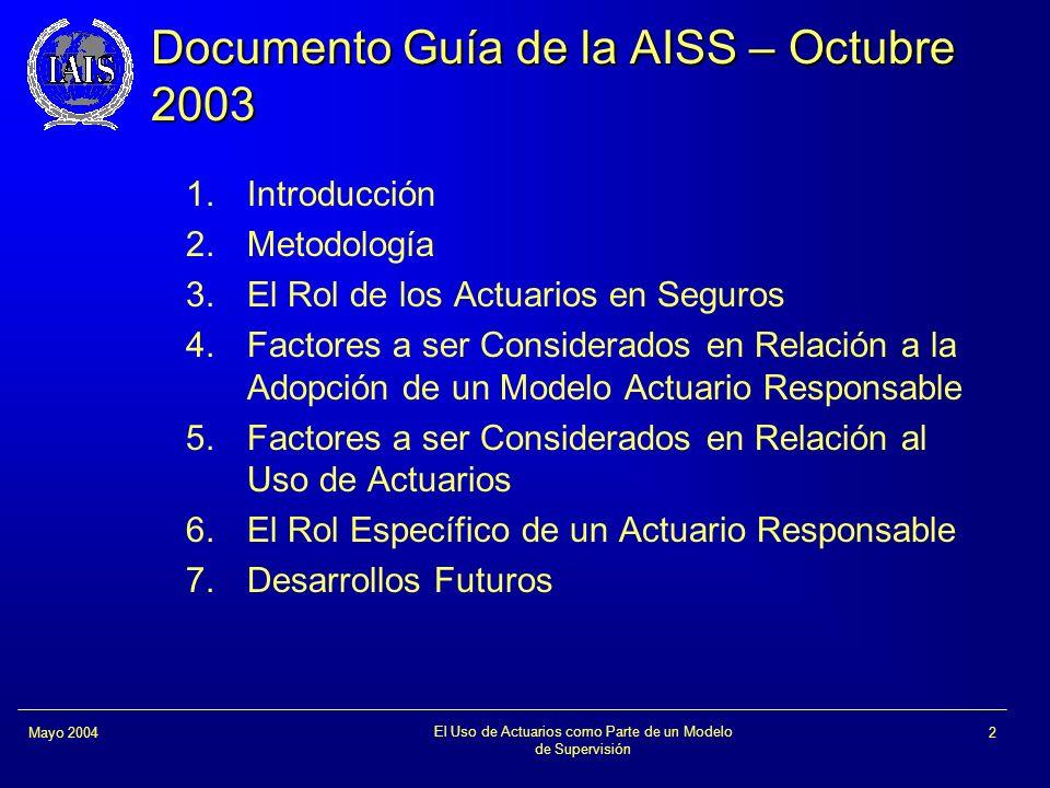El Uso de Actuarios como Parte de un Modelo de Supervisión 2Mayo 2004 Documento Guía de la AISS – Octubre 2003 1.Introducción 2.Metodología 3.El Rol d