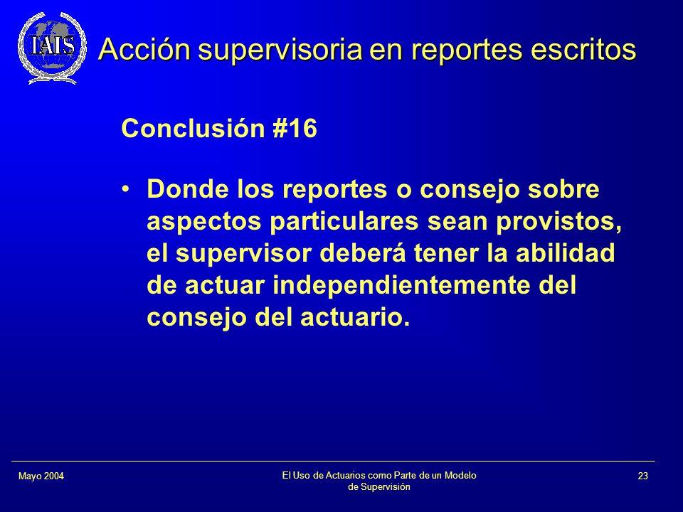 El Uso de Actuarios como Parte de un Modelo de Supervisión 23Mayo 2004 Acción supervisoria en reportes escritos Conclusión #16 Donde los reportes o co