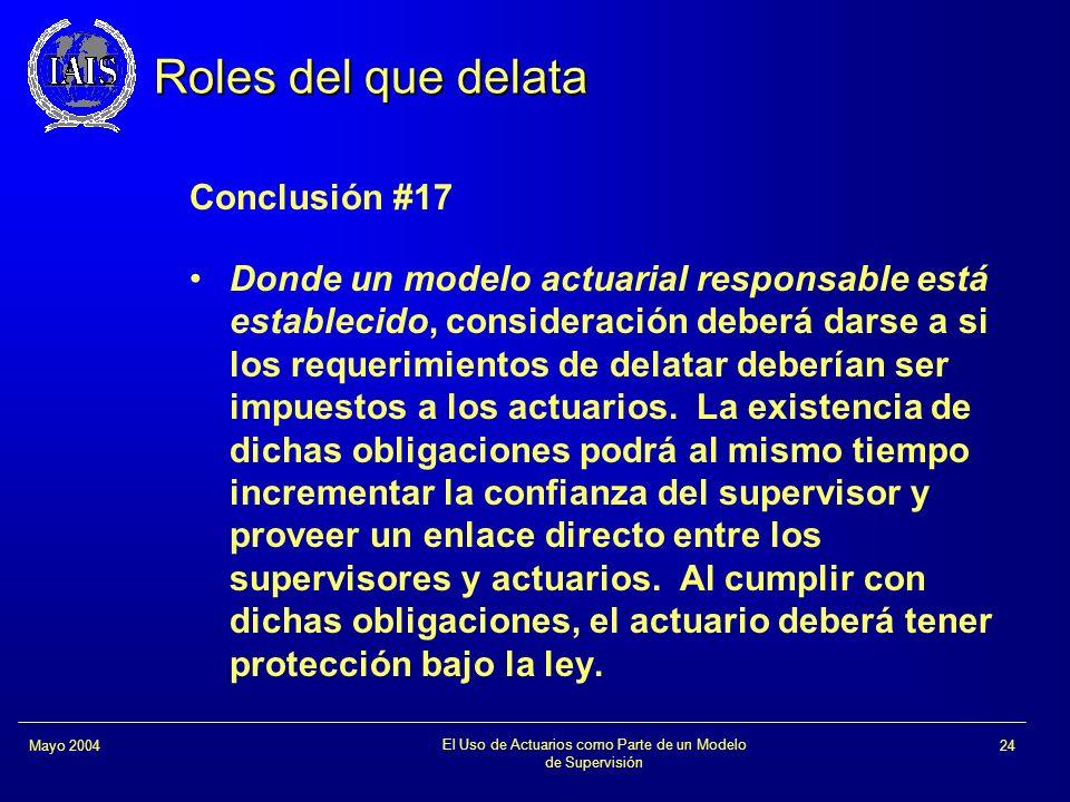 El Uso de Actuarios como Parte de un Modelo de Supervisión 24Mayo 2004 Roles del que delata Conclusión #17 Donde un modelo actuarial responsable está