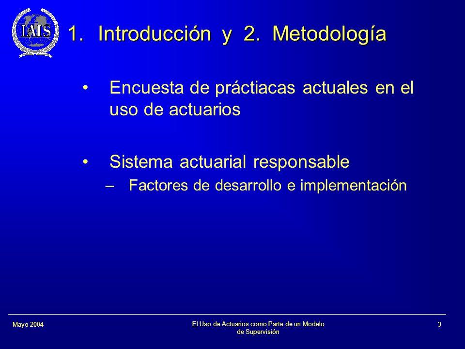 El Uso de Actuarios como Parte de un Modelo de Supervisión 3Mayo 2004 1.Introducción y 2. Metodología Encuesta de práctiacas actuales en el uso de act