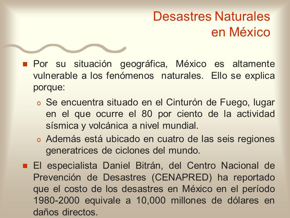 n n Por su situación geográfica, México es altamente vulnerable a los fenómenos naturales. Ello se explica porque: o o Se encuentra situado en el Cint