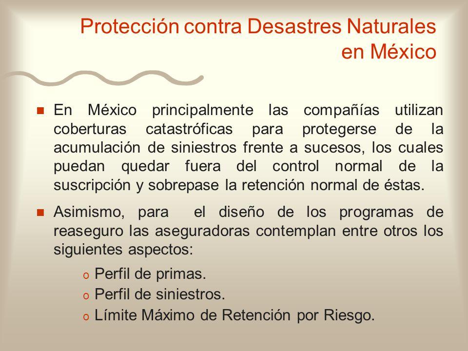 n n En México principalmente las compañías utilizan coberturas catastróficas para protegerse de la acumulación de siniestros frente a sucesos, los cua