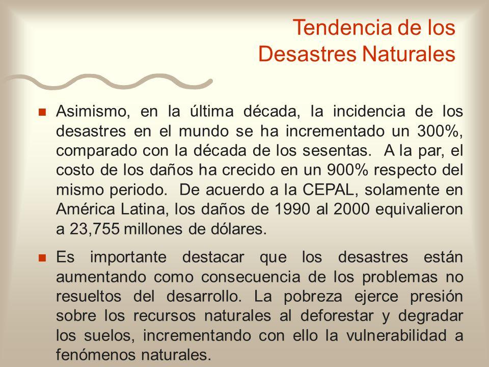 n n Asimismo, en la última década, la incidencia de los desastres en el mundo se ha incrementado un 300%, comparado con la década de los sesentas. A l