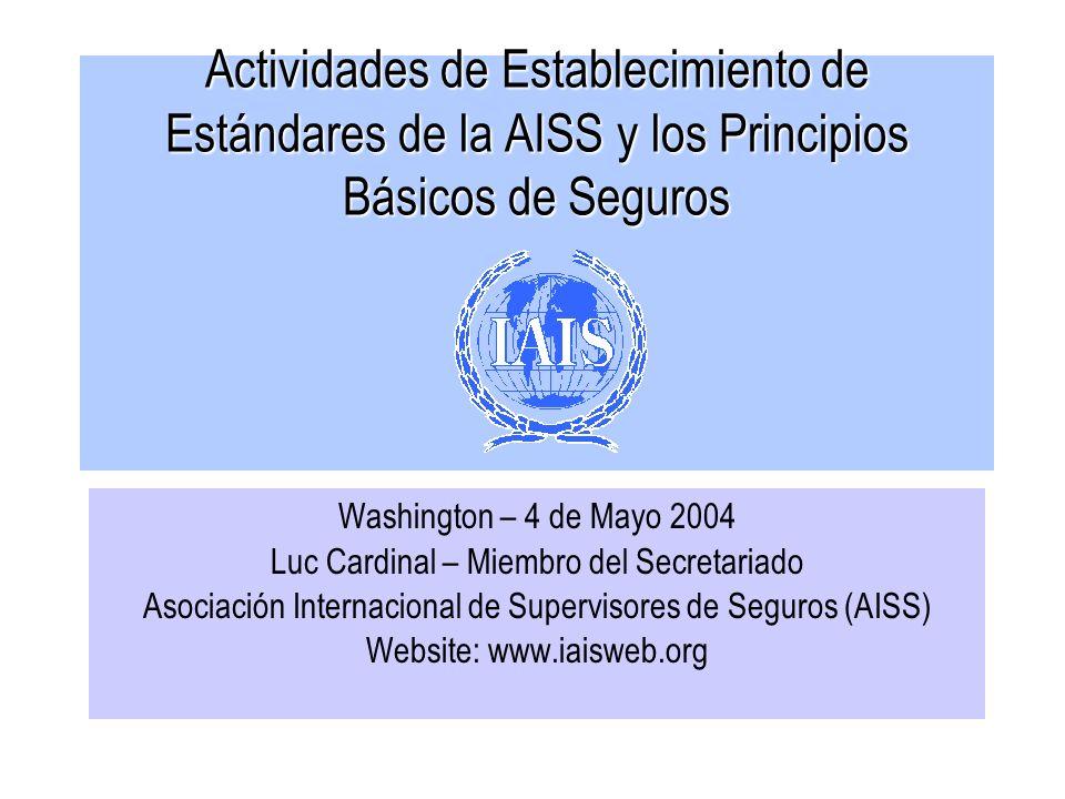 Actividades de Establecimiento de Estándares de la AISS y los Principios Básicos de Seguros Washington – 4 de Mayo 2004 Luc Cardinal – Miembro del Sec