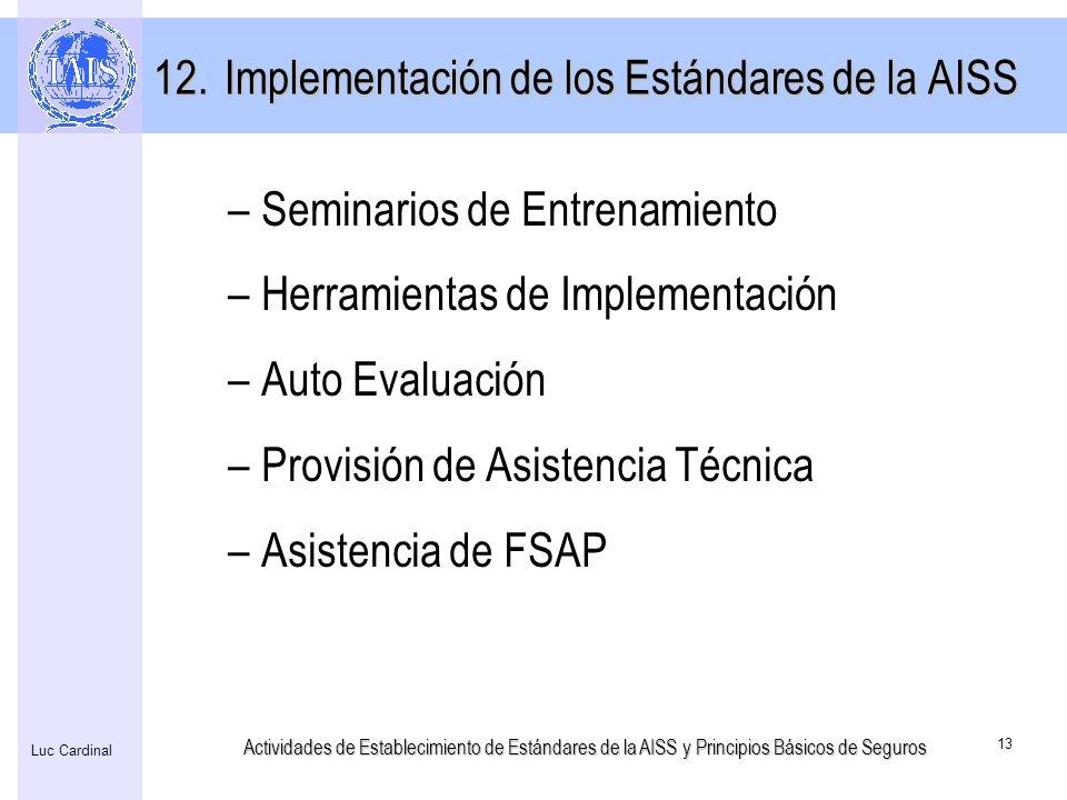 Actividades de Establecimiento de Estándares de la AISS y Principios Básicos de Seguros 13 Luc Cardinal 12.Implementación de los Estándares de la AISS