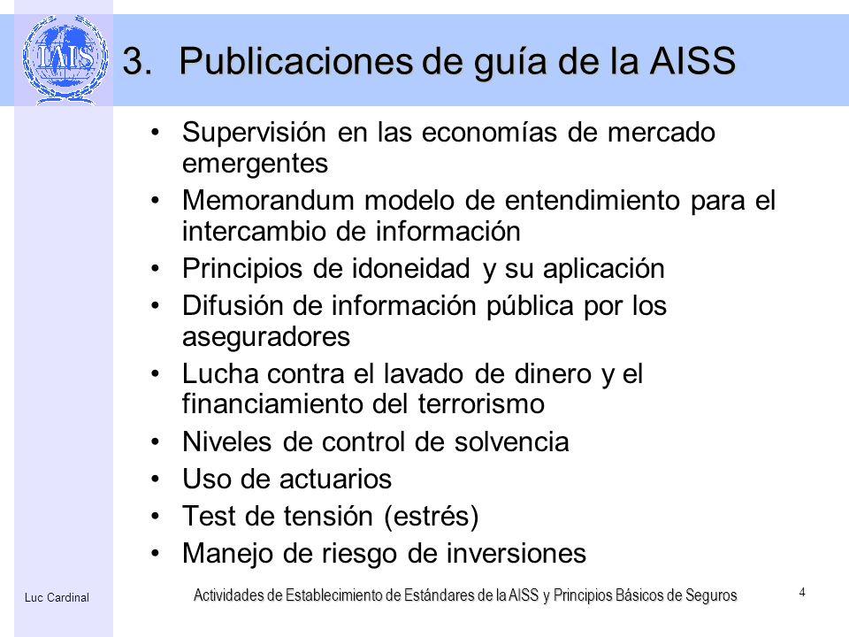 Actividades de Establecimiento de Estándares de la AISS y Principios Básicos de Seguros 4 Luc Cardinal 3.Publicaciones de guía de la AISS Supervisión