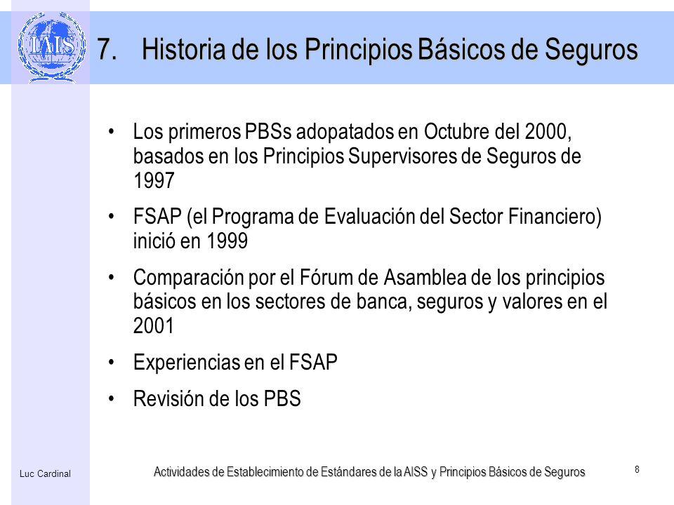 Actividades de Establecimiento de Estándares de la AISS y Principios Básicos de Seguros 8 Luc Cardinal Los primeros PBSs adopatados en Octubre del 200