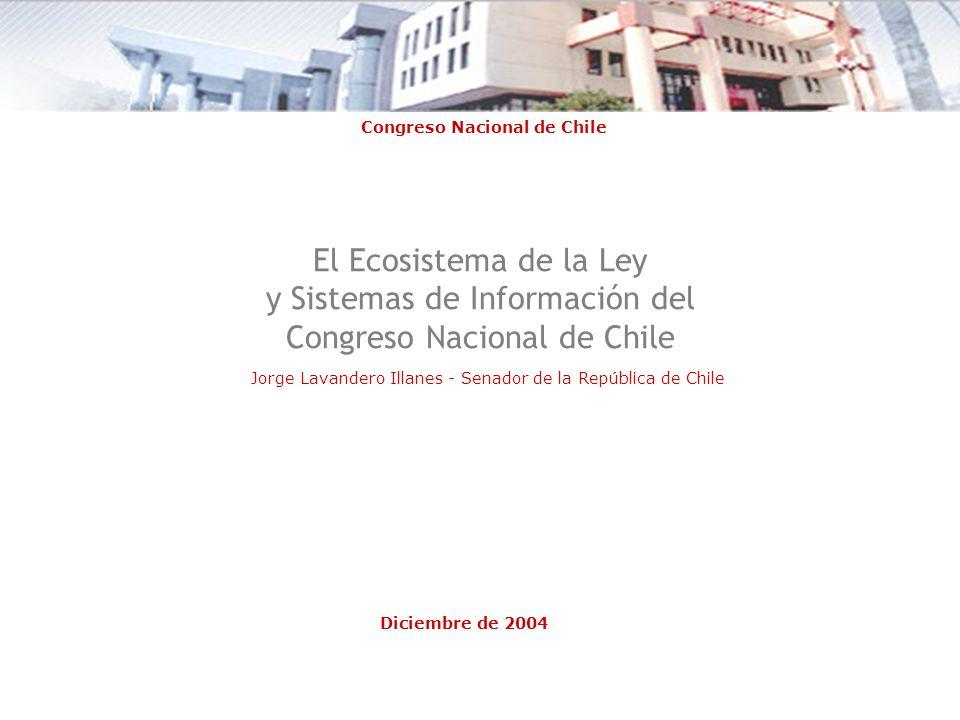 El Ecosistema de la Ley y Sistemas de Información del Congreso Nacional de Chile Jorge Lavandero Illanes - Senador de la República de Chile Diciembre de 2004 Congreso Nacional de Chile