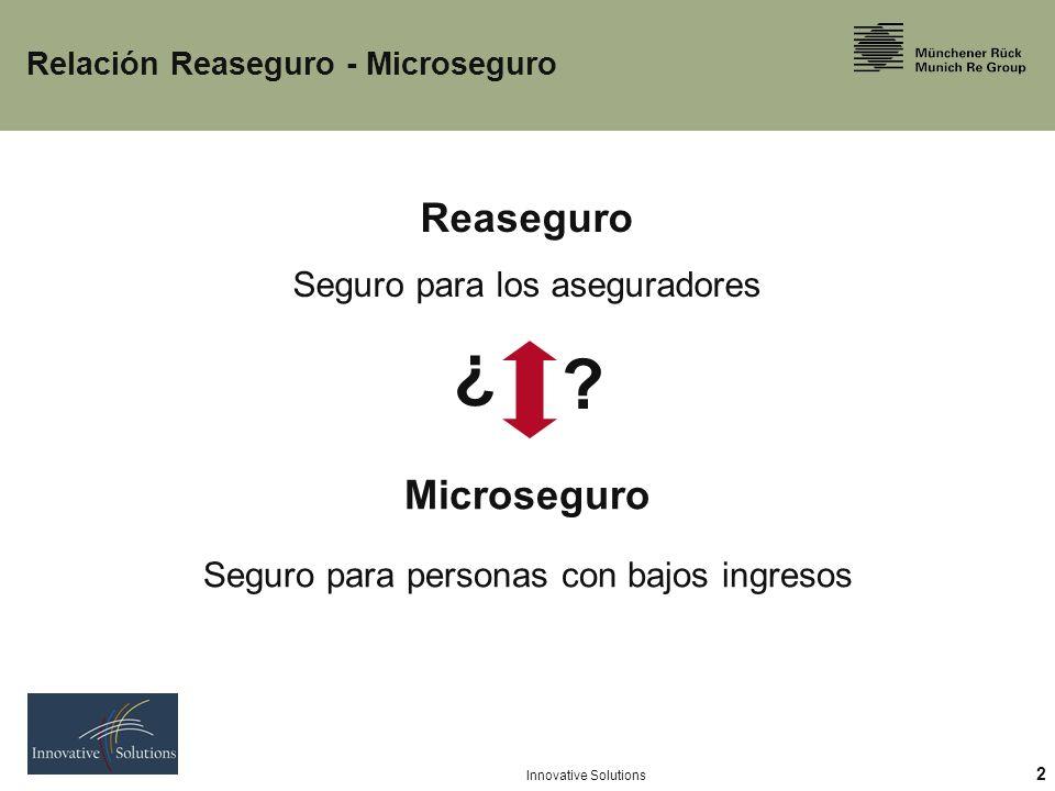 2 Innovative Solutions Relación Reaseguro - Microseguro Reaseguro Seguro para los aseguradores Microseguro Seguro para personas con bajos ingresos .