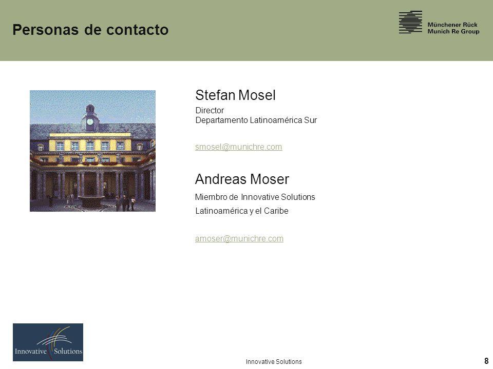 8 Innovative Solutions Personas de contacto Stefan Mosel Director Departamento Latinoamérica Sur smosel@munichre.com Andreas Moser Miembro de Innovative Solutions Latinoamérica y el Caribe amoser@munichre.com
