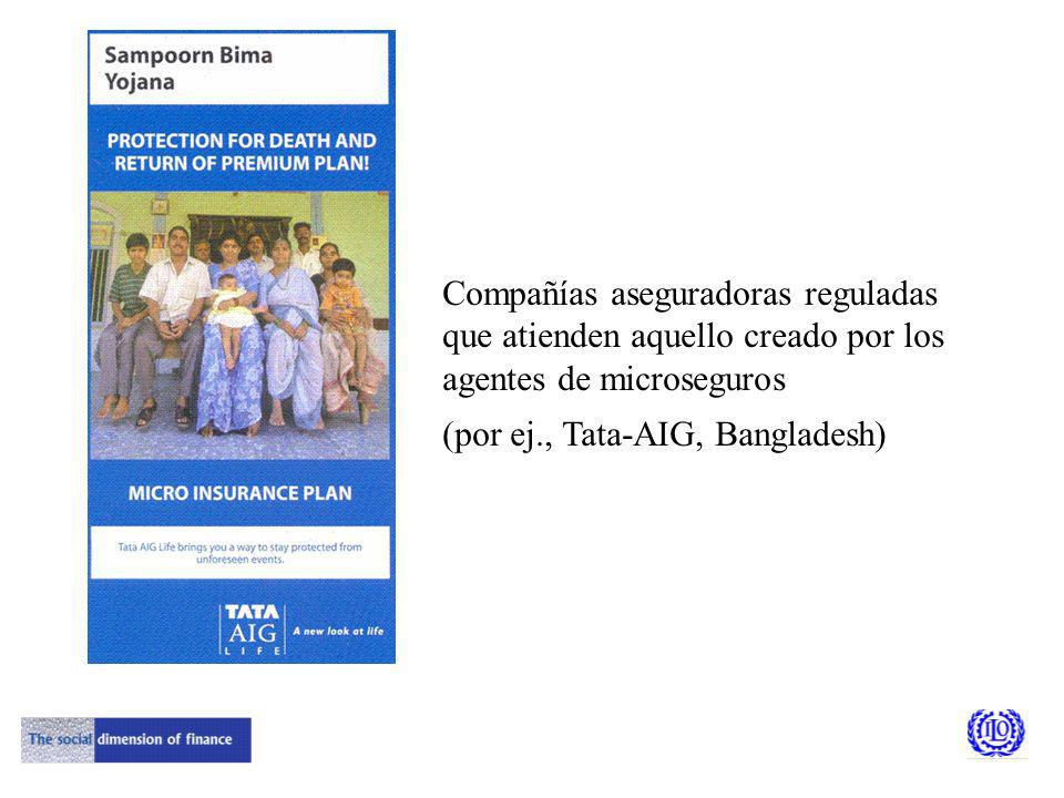 Compañías aseguradoras reguladas que atienden aquello creado por los agentes de microseguros (por ej., Tata-AIG, Bangladesh)
