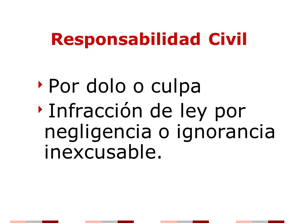 Responsabilidad Civil Por dolo o culpa Infracción de ley por negligencia o ignorancia inexcusable.