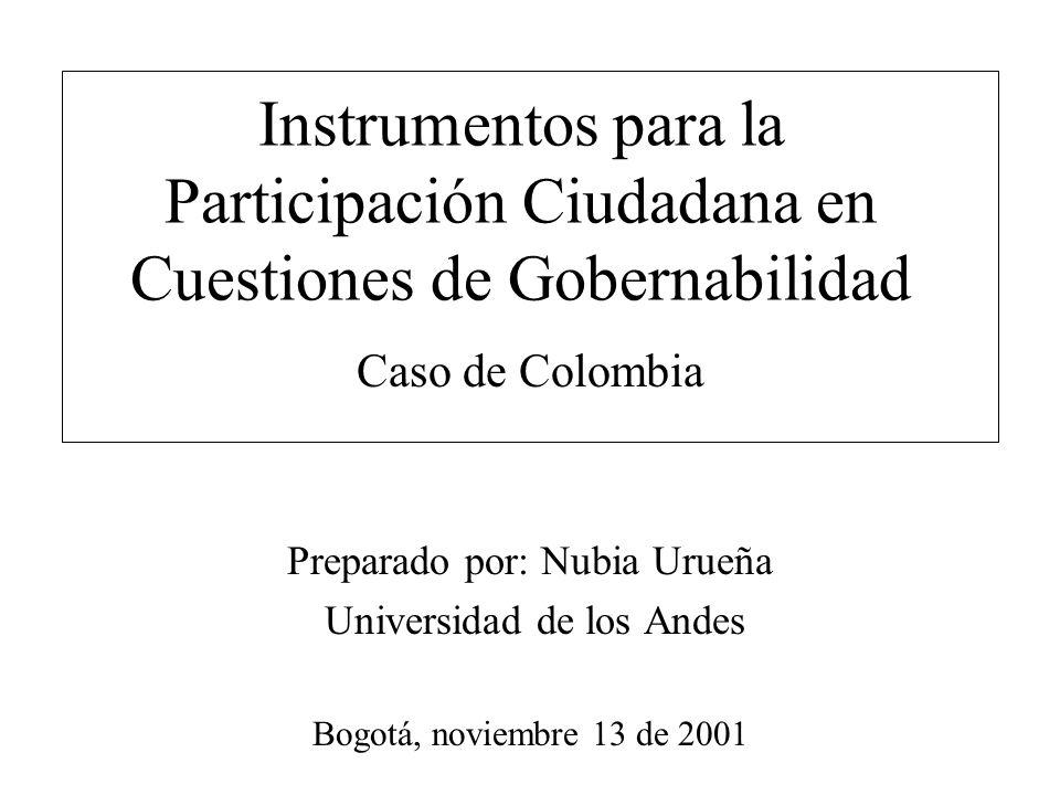 Instrumentos para la Participación Ciudadana en Cuestiones de Gobernabilidad Caso de Colombia Preparado por: Nubia Urueña Universidad de los Andes Bog
