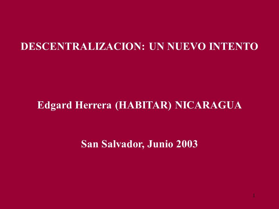 1 DESCENTRALIZACION: UN NUEVO INTENTO Edgard Herrera (HABITAR) NICARAGUA San Salvador, Junio 2003