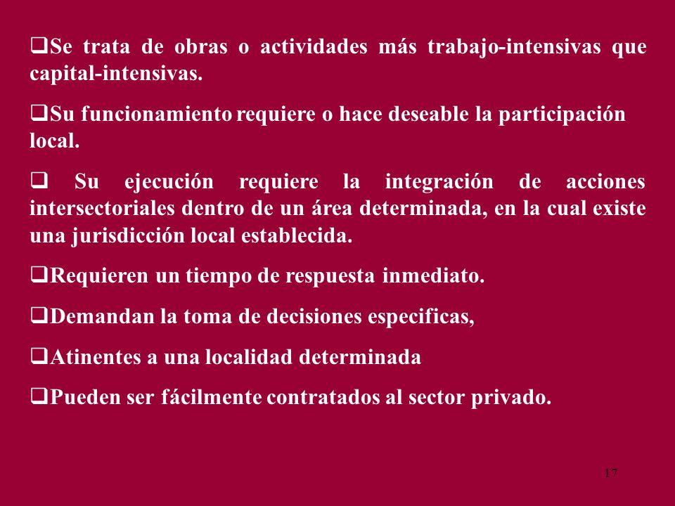 17 Se trata de obras o actividades más trabajo-intensivas que capital-intensivas. Su funcionamiento requiere o hace deseable la participación local. S