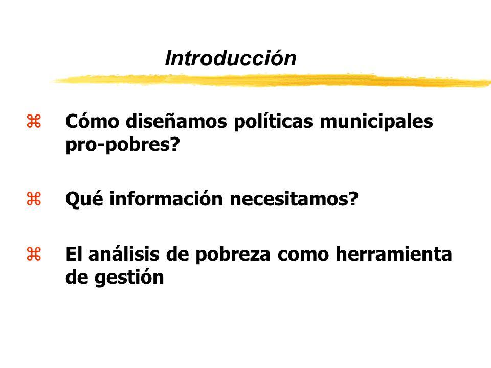 Introducción zCómo diseñamos políticas municipales pro-pobres? zQué información necesitamos? zEl análisis de pobreza como herramienta de gestión