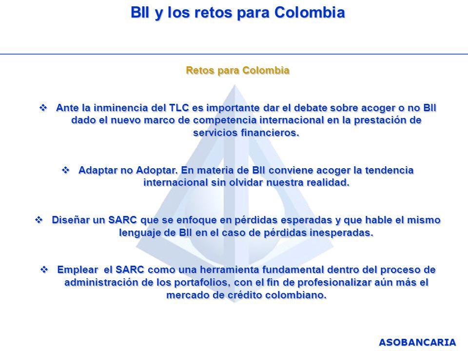 ASOBANCARIA BII y los retos para Colombia Retos para Colombia Ante la inminencia del TLC es importante dar el debate sobre acoger o no BII dado el nue
