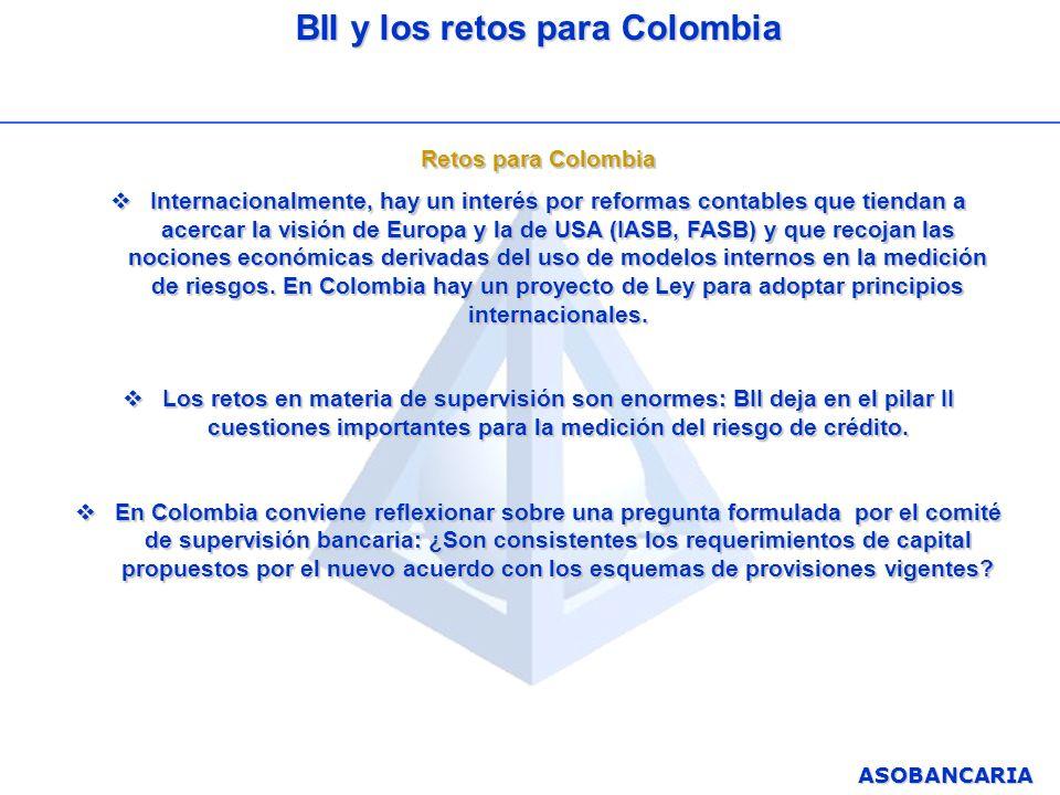 ASOBANCARIA BII y los retos para Colombia Retos para Colombia Internacionalmente, hay un interés por reformas contables que tiendan a acercar la visió