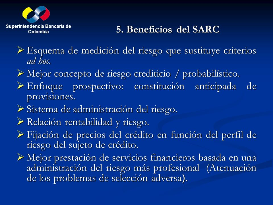 5. Beneficios del SARC Esquema de medición del riesgo que sustituye criterios ad hoc. Esquema de medición del riesgo que sustituye criterios ad hoc. M