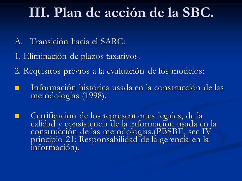 III. Plan de acción de la SBC. A. Transición hacia el SARC: 1. Eliminación de plazos taxativos. 2. Requisitos previos a la evaluación de los modelos:
