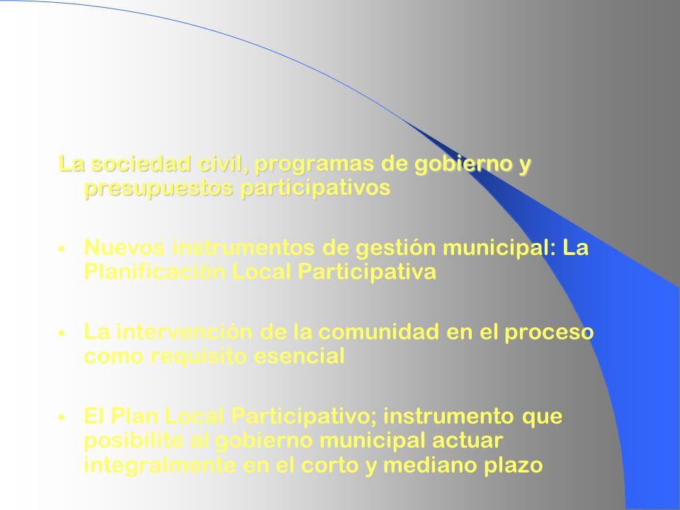 La sociedad civil, programas de gobierno y presupuestos participativos Nuevos instrumentos de gestión municipal: La Planificación Local Participativa