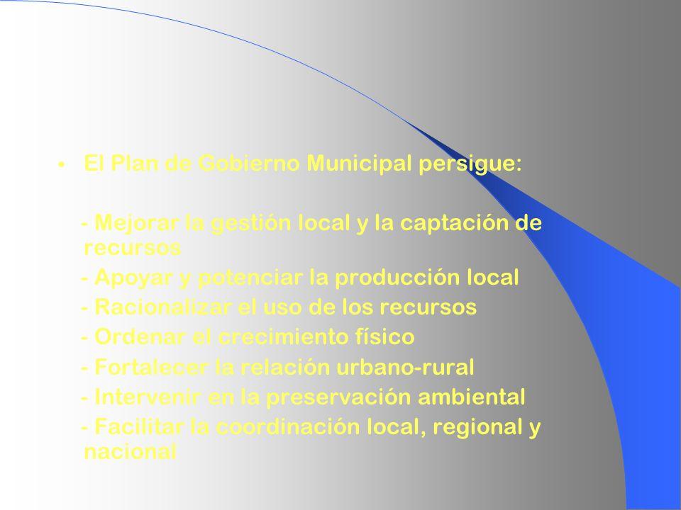 El Plan de Gobierno Municipal persigue: - Mejorar la gestión local y la captación de recursos - Apoyar y potenciar la producción local - Racionalizar