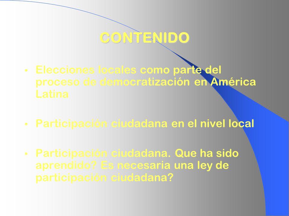 CONTENIDO Elecciones locales como parte del proceso de democratización en América Latina Participación ciudadana en el nivel local Participación ciuda