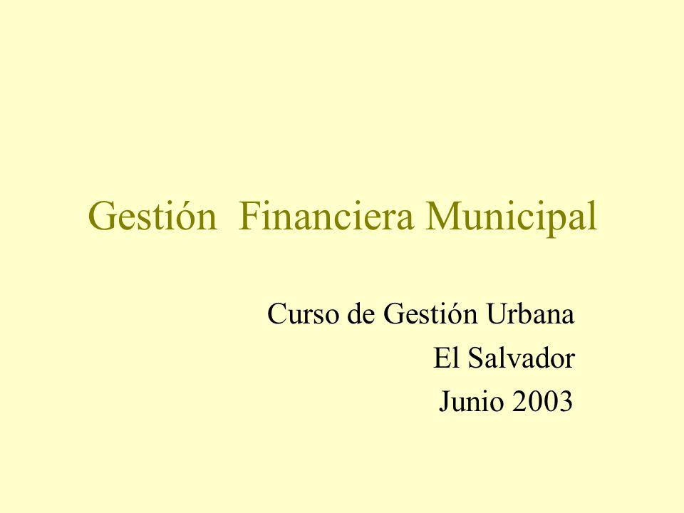Gestión Financiera Municipal Curso de Gestión Urbana El Salvador Junio 2003