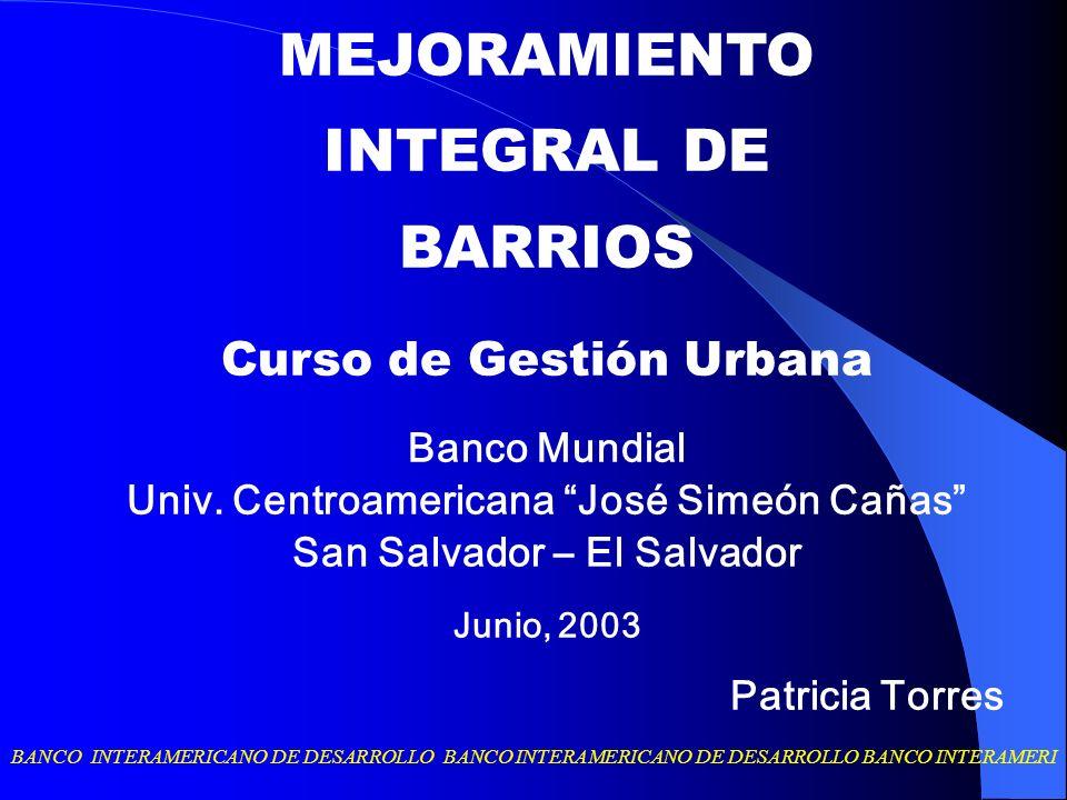 BANCO INTERAMERICANO DE DESARROLLO BANCO INTERAMERICANO DE DESARROLLO BANCO INTERAMERI MEJORAMIENTO INTEGRAL DE BARRIOS Curso de Gestión Urbana Banco