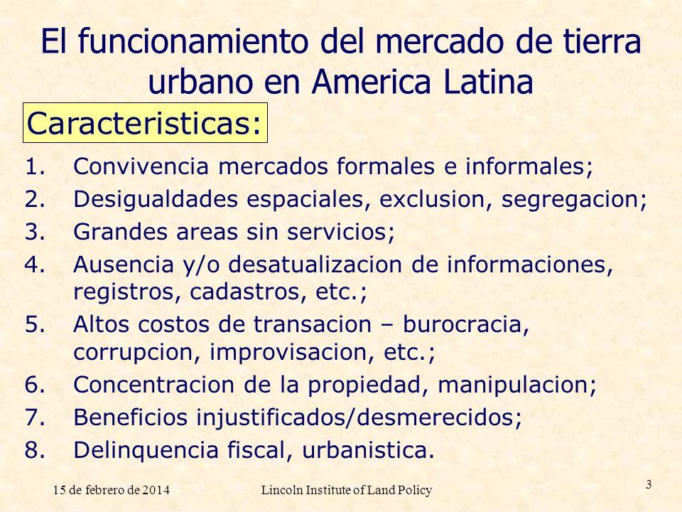 15 de febrero de 2014Lincoln Institute of Land Policy 3 El funcionamiento del mercado de tierra urbano en America Latina Caracteristicas: 1.Convivenci