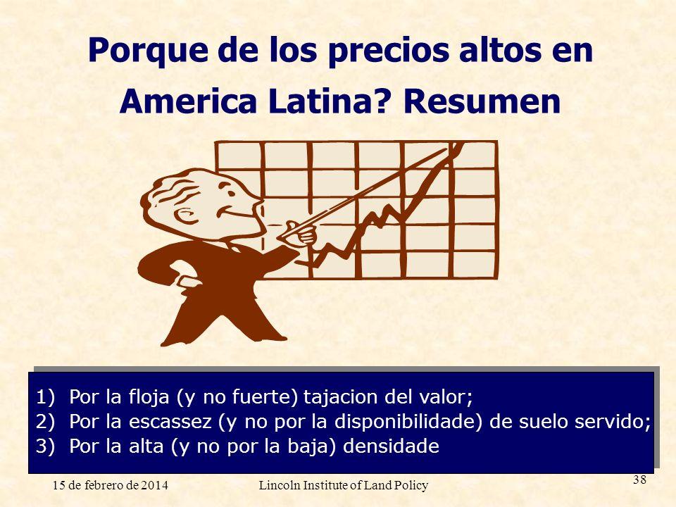 15 de febrero de 2014Lincoln Institute of Land Policy 38 Porque de los precios altos en America Latina? Resumen 1)Por la floja (y no fuerte) tajacion