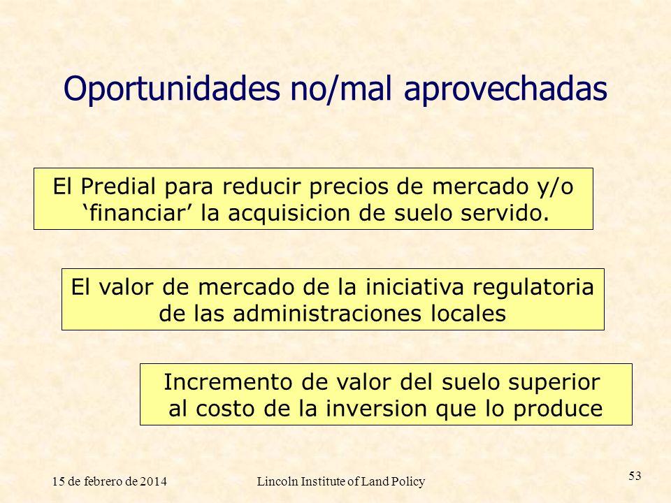 15 de febrero de 2014Lincoln Institute of Land Policy 53 Oportunidades no/mal aprovechadas El Predial para reducir precios de mercado y/o financiar la