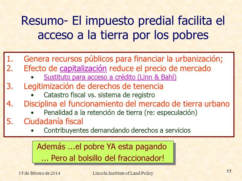 15 de febrero de 2014Lincoln Institute of Land Policy 55 Resumo- El impuesto predial facilita el acceso a la tierra por los pobres 1.Genera recursos p