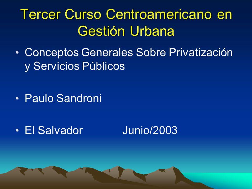 Tercer Curso Centroamericano en Gestión Urbana Conceptos Generales Sobre Privatización y Servicios Públicos Paulo Sandroni El Salvador Junio/2003