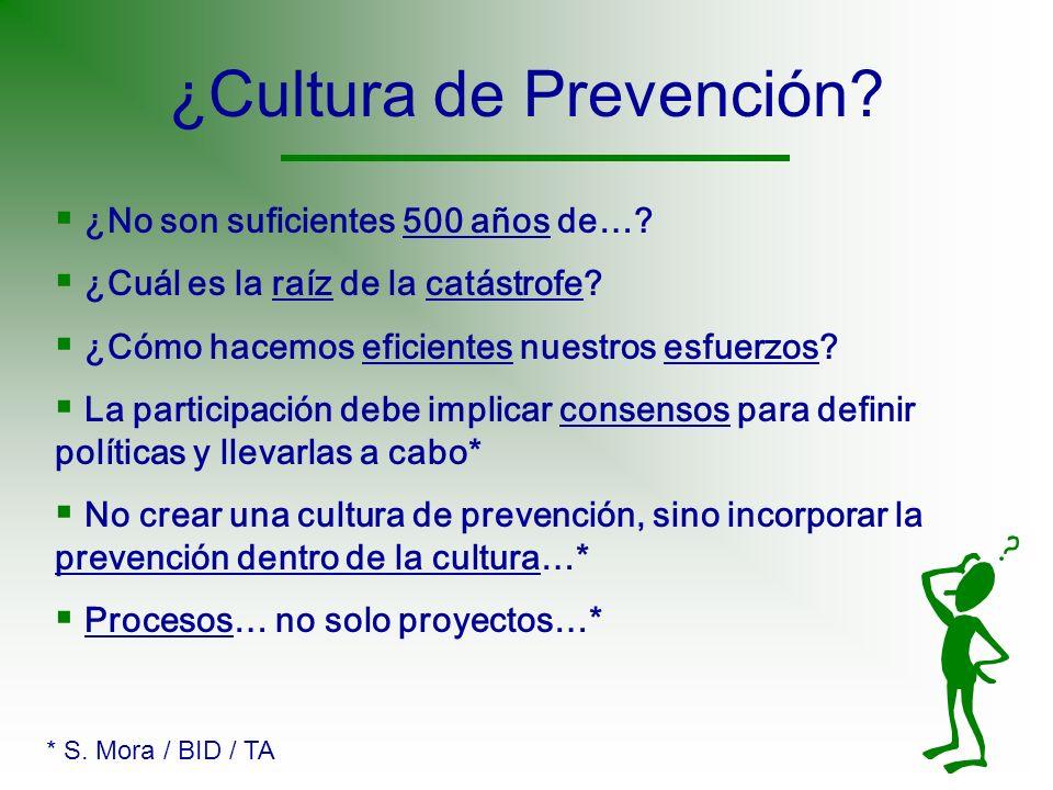 ¿Cultura de Prevención? ¿No son suficientes 500 años de…? ¿Cuál es la raíz de la catástrofe? ¿Cómo hacemos eficientes nuestros esfuerzos? La participa