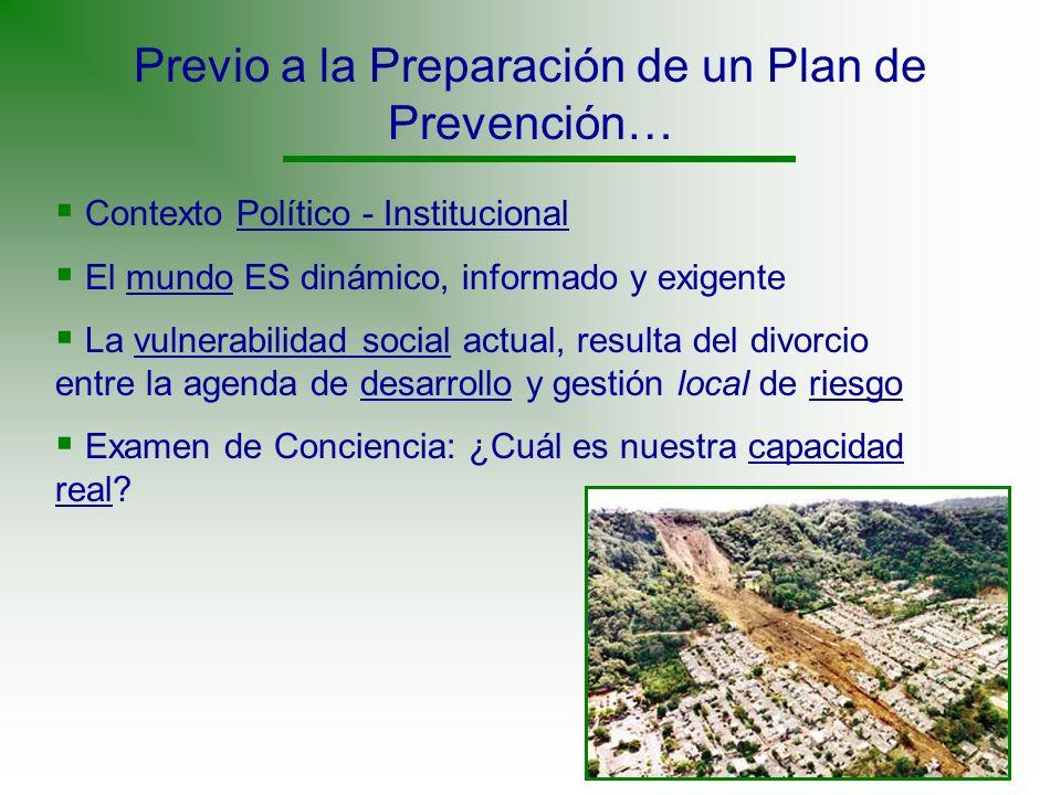 Previo a la Preparación de un Plan de Prevención… Contexto Político - Institucional El mundo ES dinámico, informado y exigente La vulnerabilidad socia