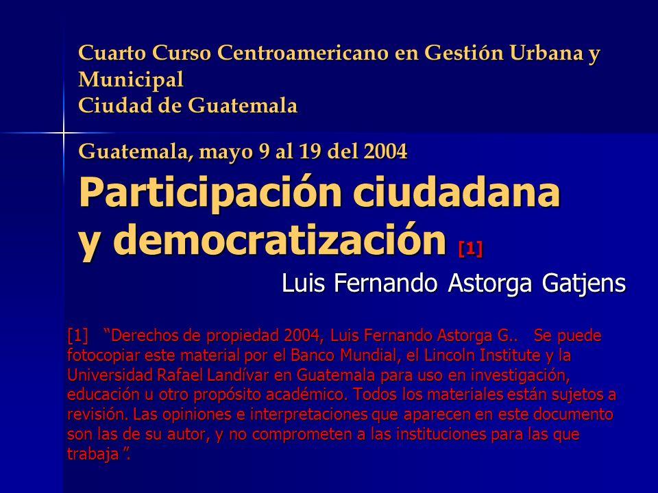 Cuarto Curso Centroamericano en Gestión Urbana y Municipal Ciudad de Guatemala Guatemala, mayo 9 al 19 del 2004 Participación ciudadana y democratizac