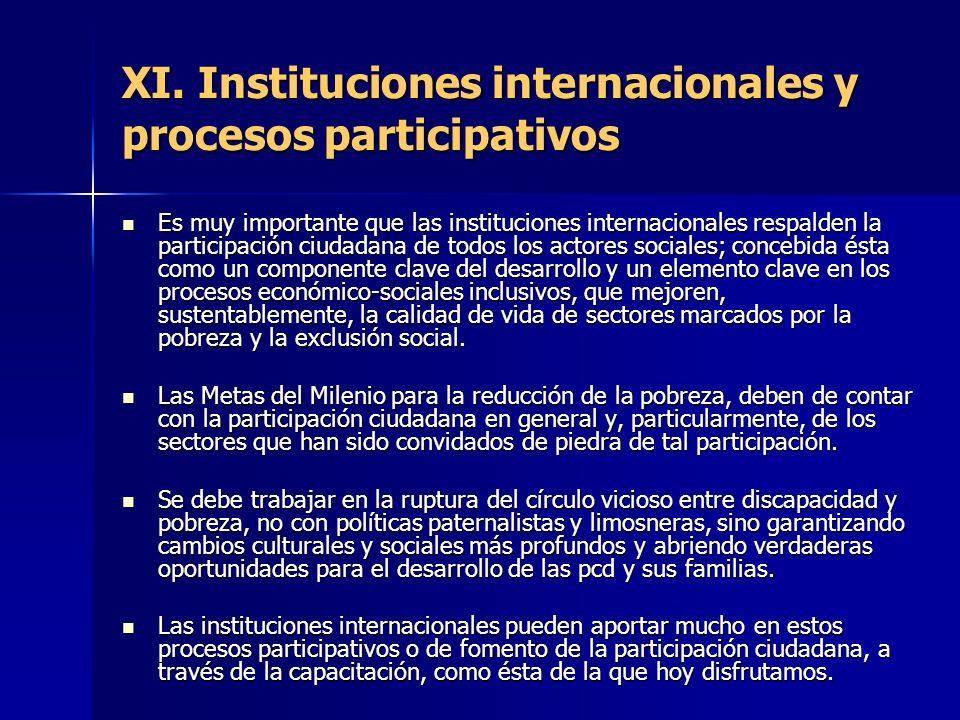 XI. Instituciones internacionales y procesos participativos Es muy importante que las instituciones internacionales respalden la participación ciudada