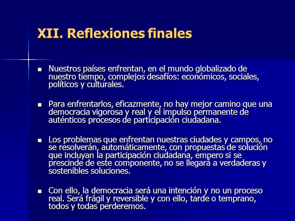 XII. Reflexiones finales Nuestros países enfrentan, en el mundo globalizado de nuestro tiempo, complejos desafíos: económicos, sociales, políticos y c