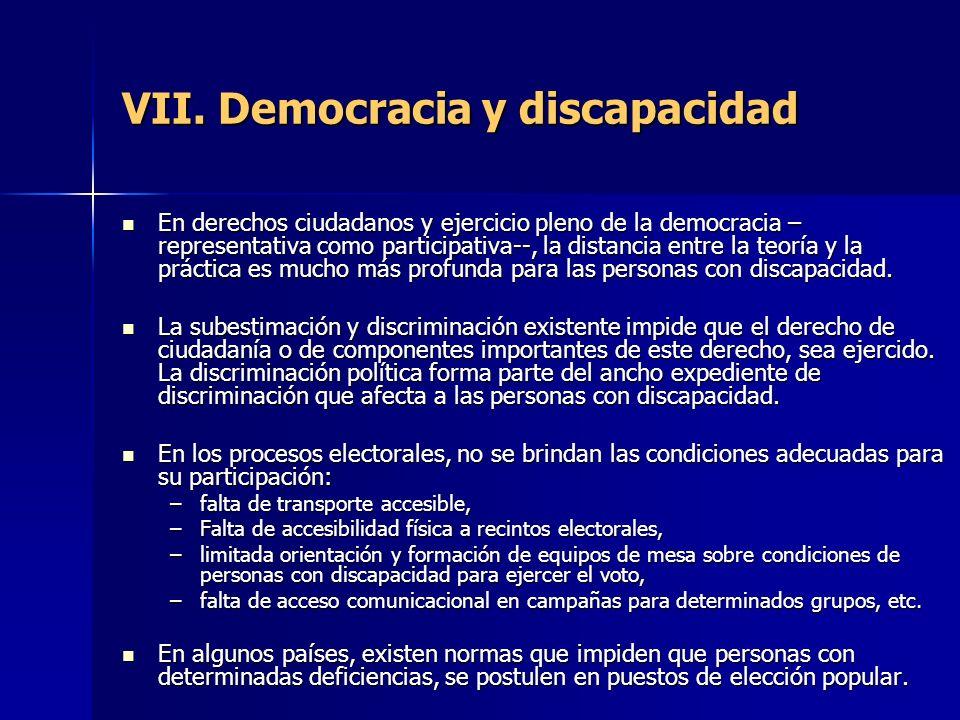 VII. Democracia y discapacidad En derechos ciudadanos y ejercicio pleno de la democracia – representativa como participativa--, la distancia entre la
