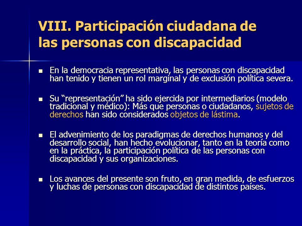 VIII. Participación ciudadana de las personas con discapacidad En la democracia representativa, las personas con discapacidad han tenido y tienen un r