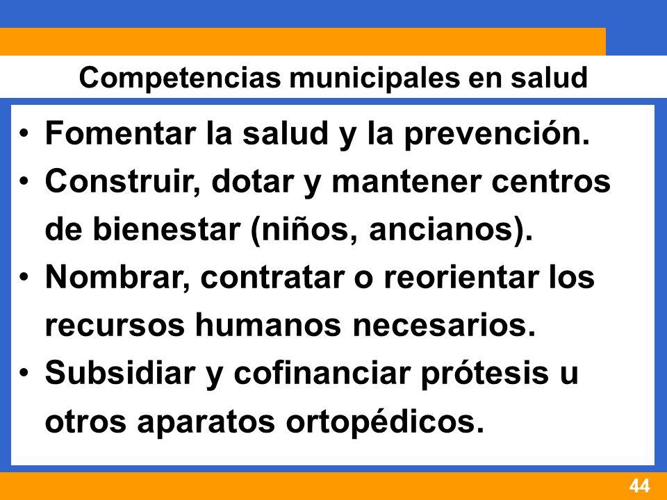 44 Competencias municipales en salud Fomentar la salud y la prevención.